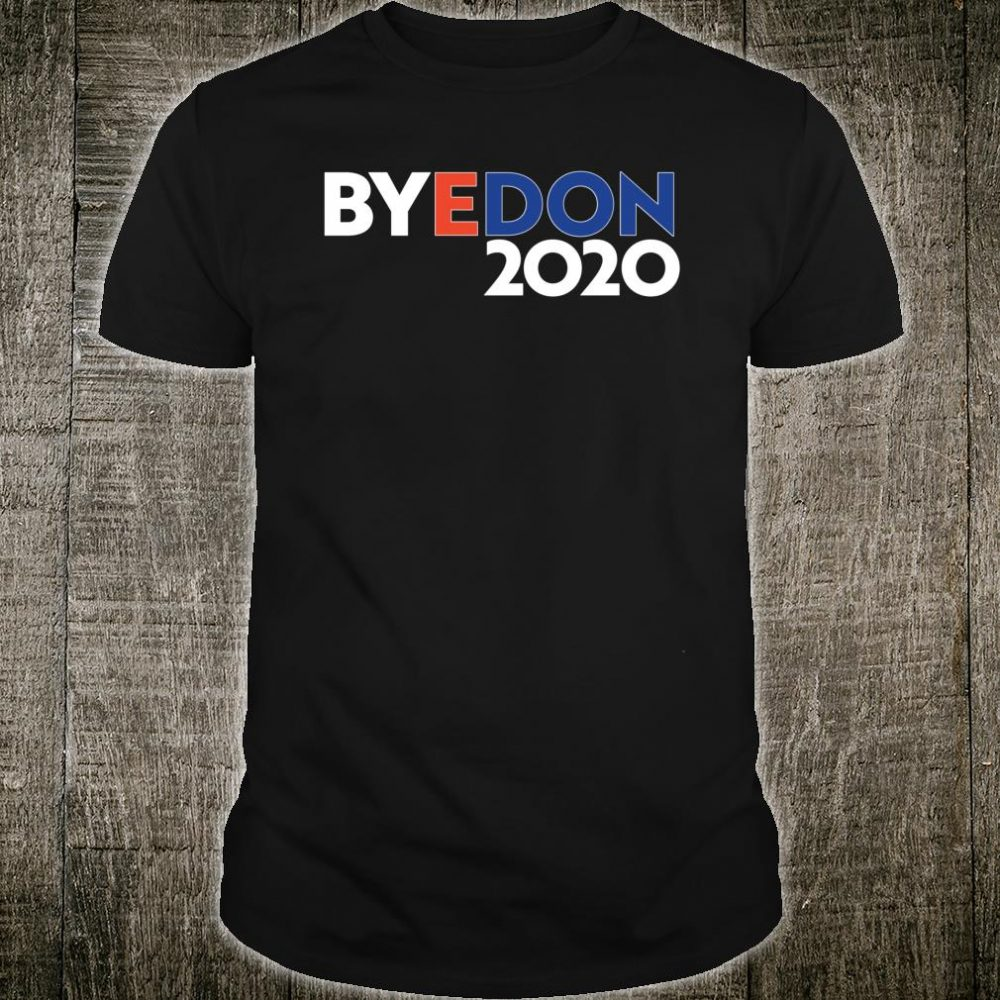 ByeDon 2020 Biden For Anti Trump Shirt