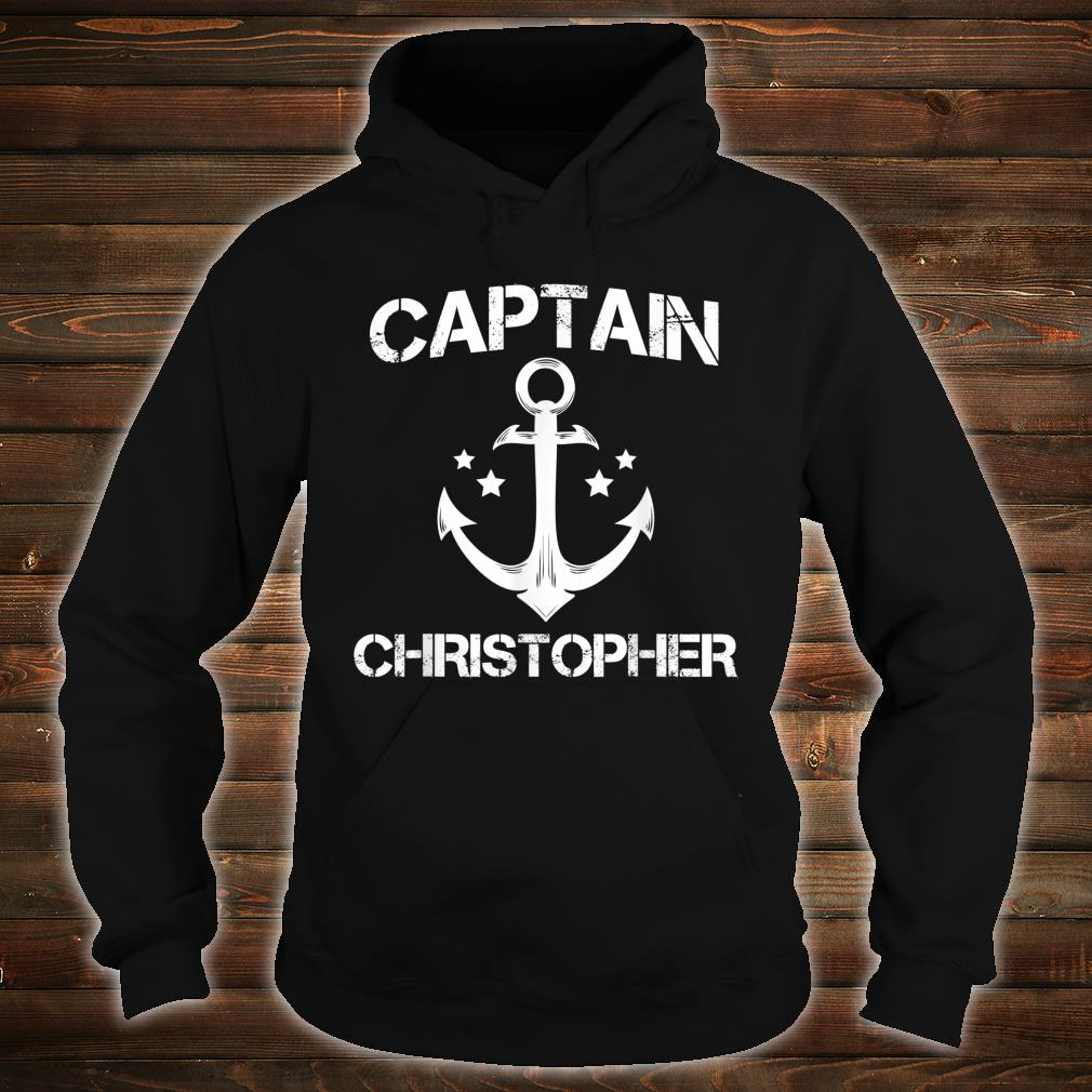CAPTAIN CHRISTOPHER Funny Birthday Personalized Name Boat Shirt hoodie