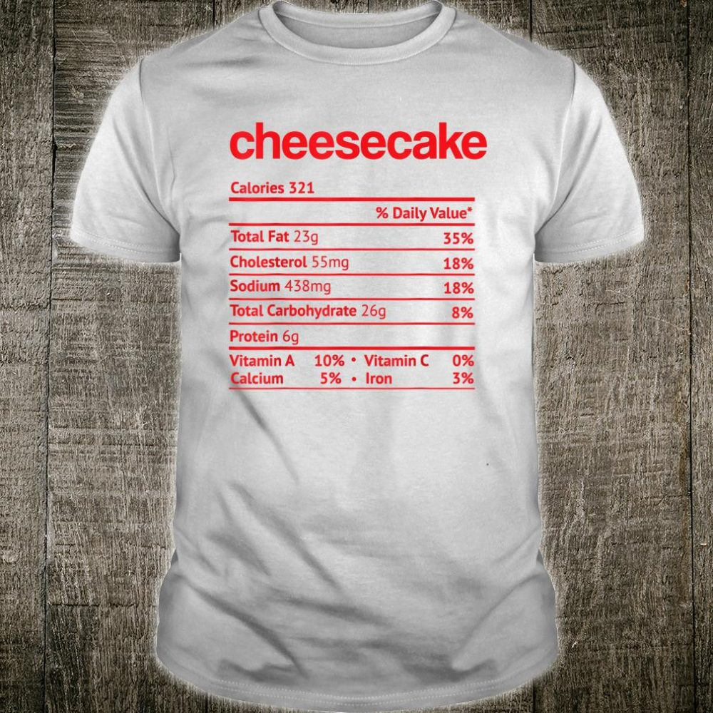 Cheesecake Nutrition Facts Funny Thanksgiving Christmas Shirt