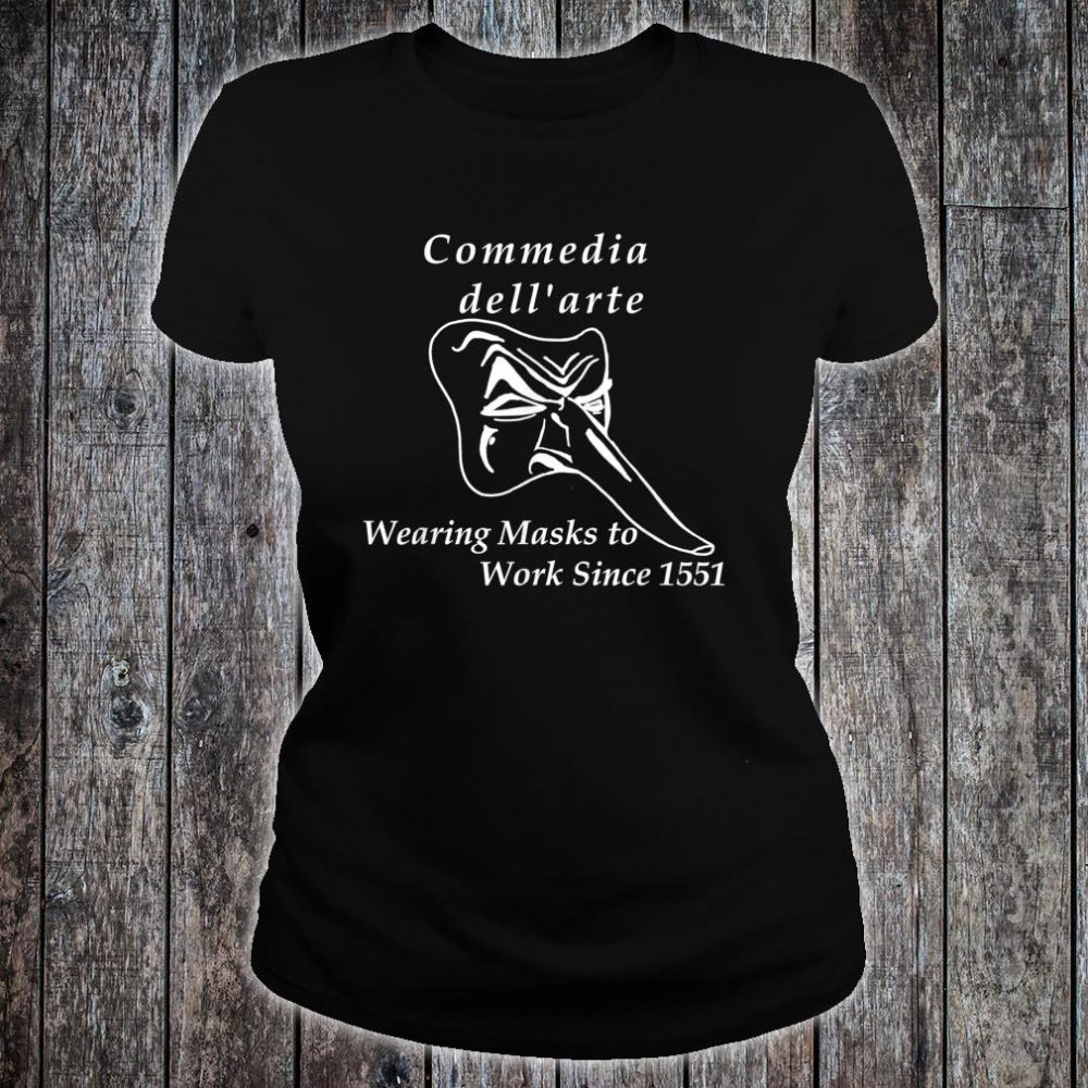 Commedia dell'arte Wearing Masks to Work Since 1551 Shirt ladies tee