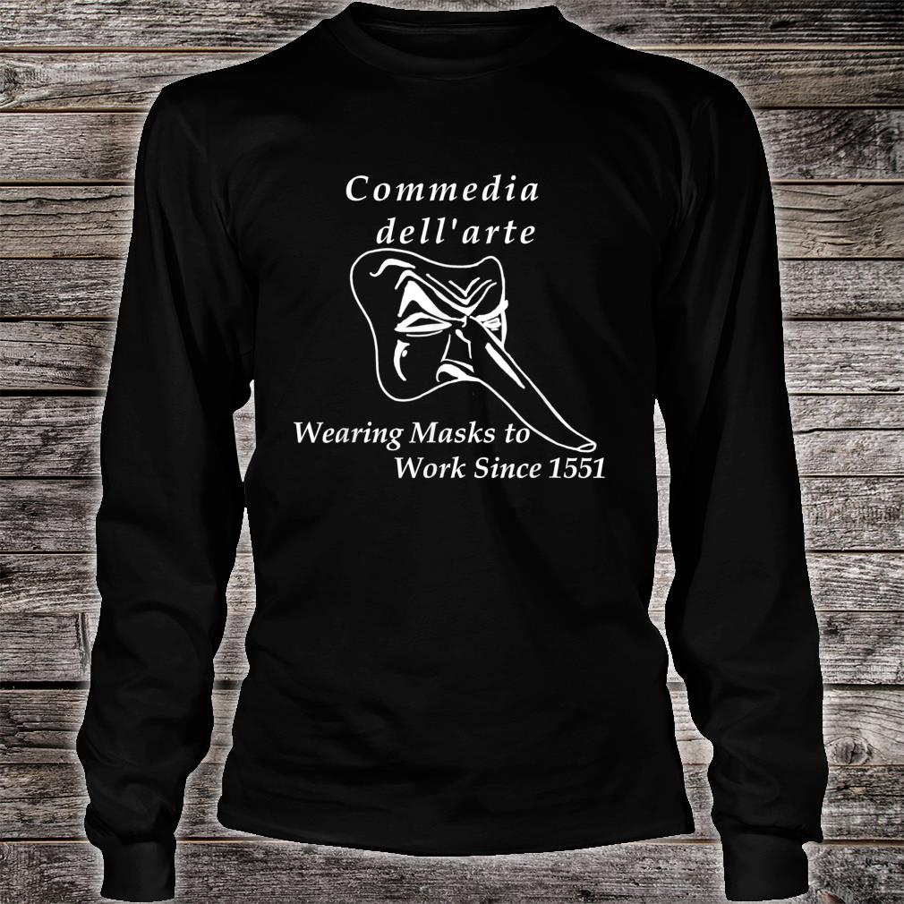 Commedia dell'arte Wearing Masks to Work Since 1551 Shirt long sleeved