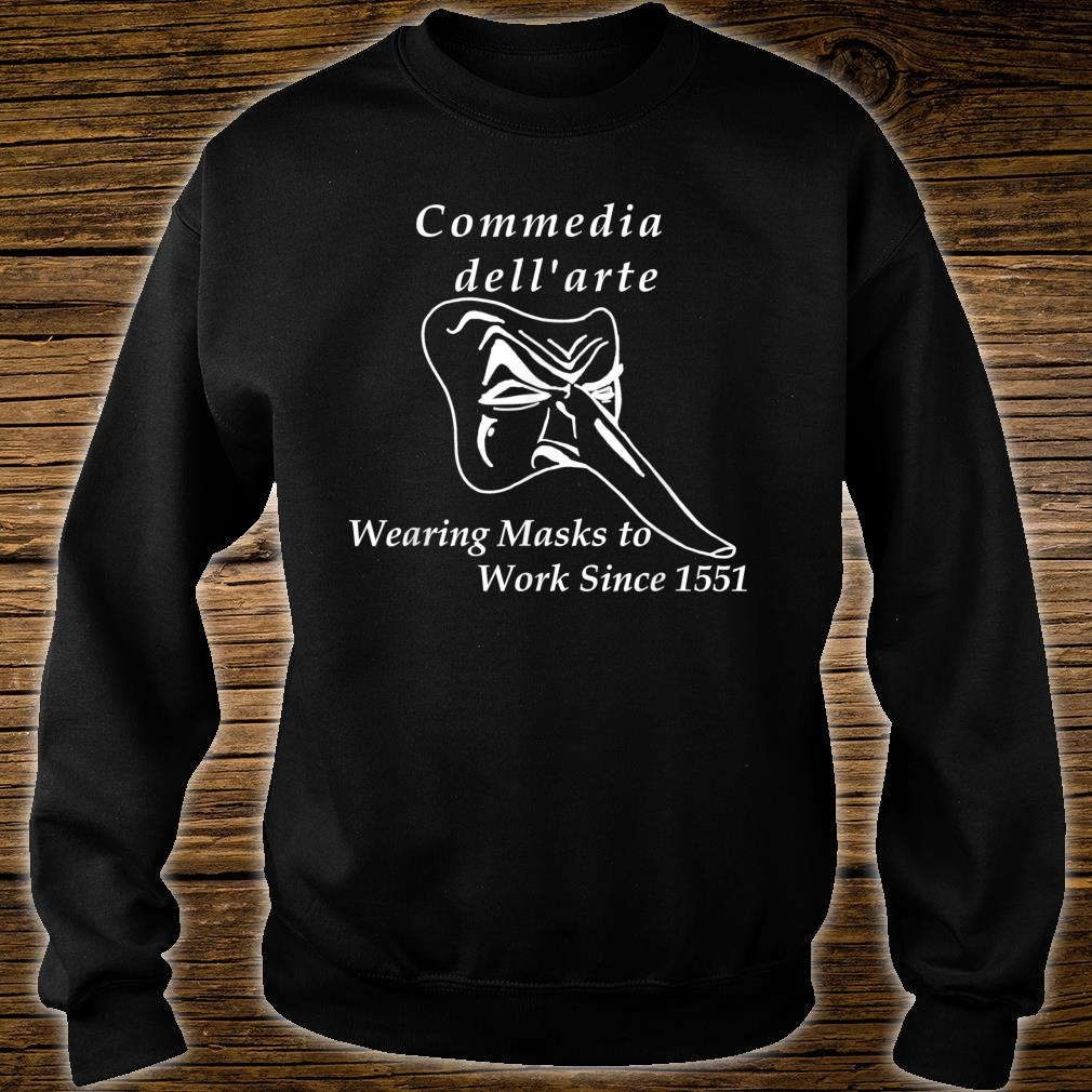 Commedia dell'arte Wearing Masks to Work Since 1551 Shirt sweater