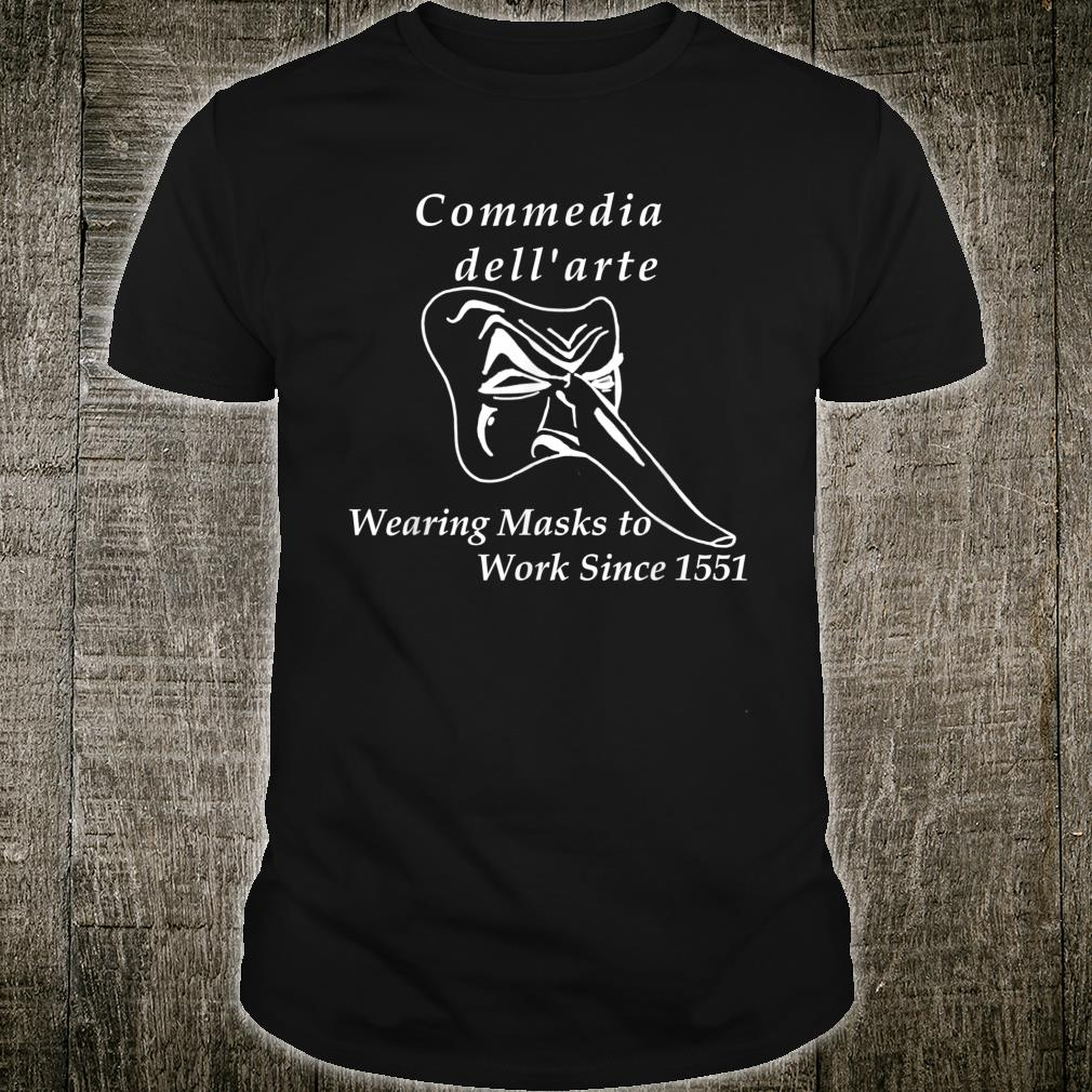 Commedia dell'arte Wearing Masks to Work Since 1551 Shirt