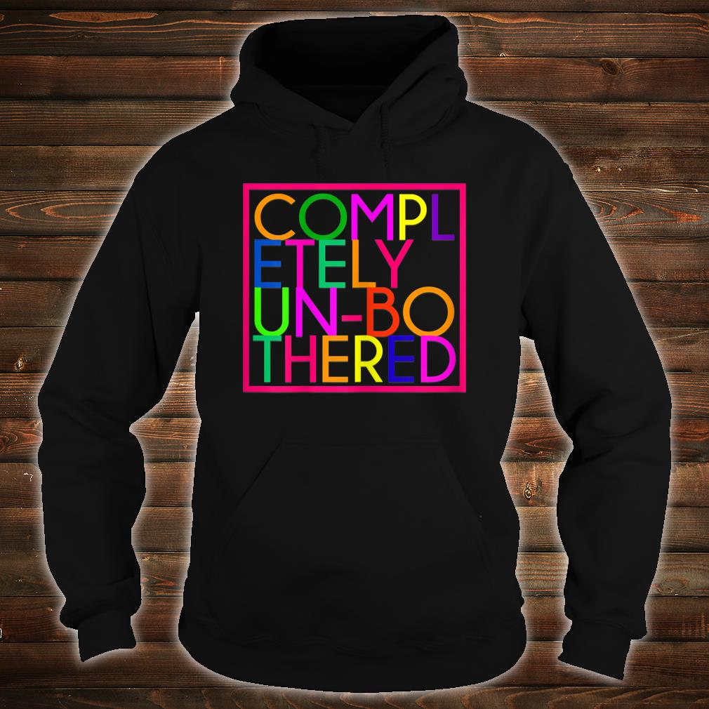 Completely Unbothered Shirt hoodie