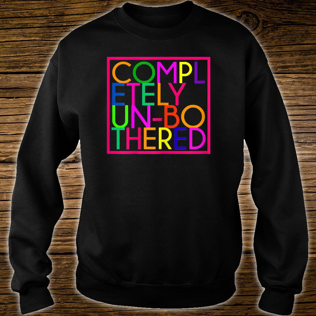 Completely Unbothered Shirt sweater