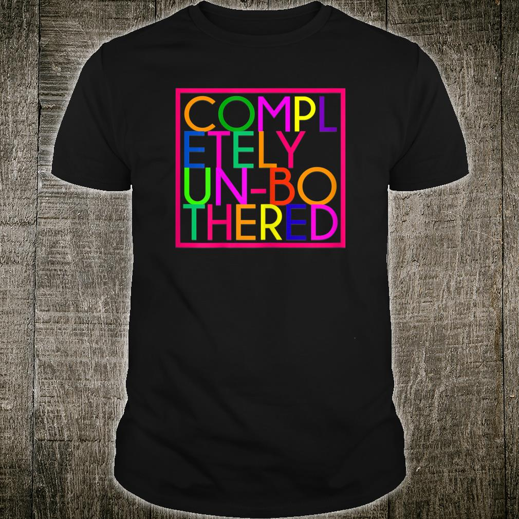 Completely Unbothered Shirt