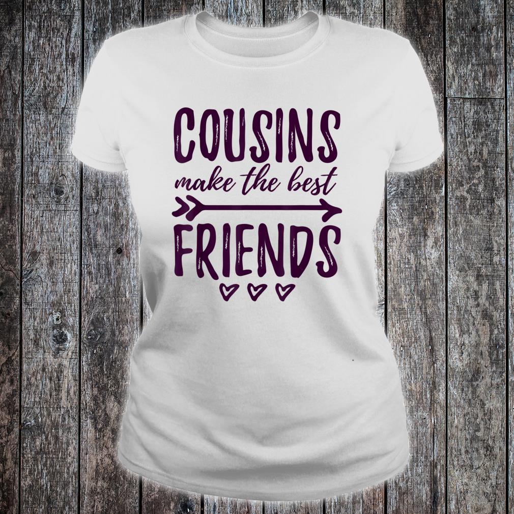 Cousins Make The Best Friends Family Shirt ladies tee