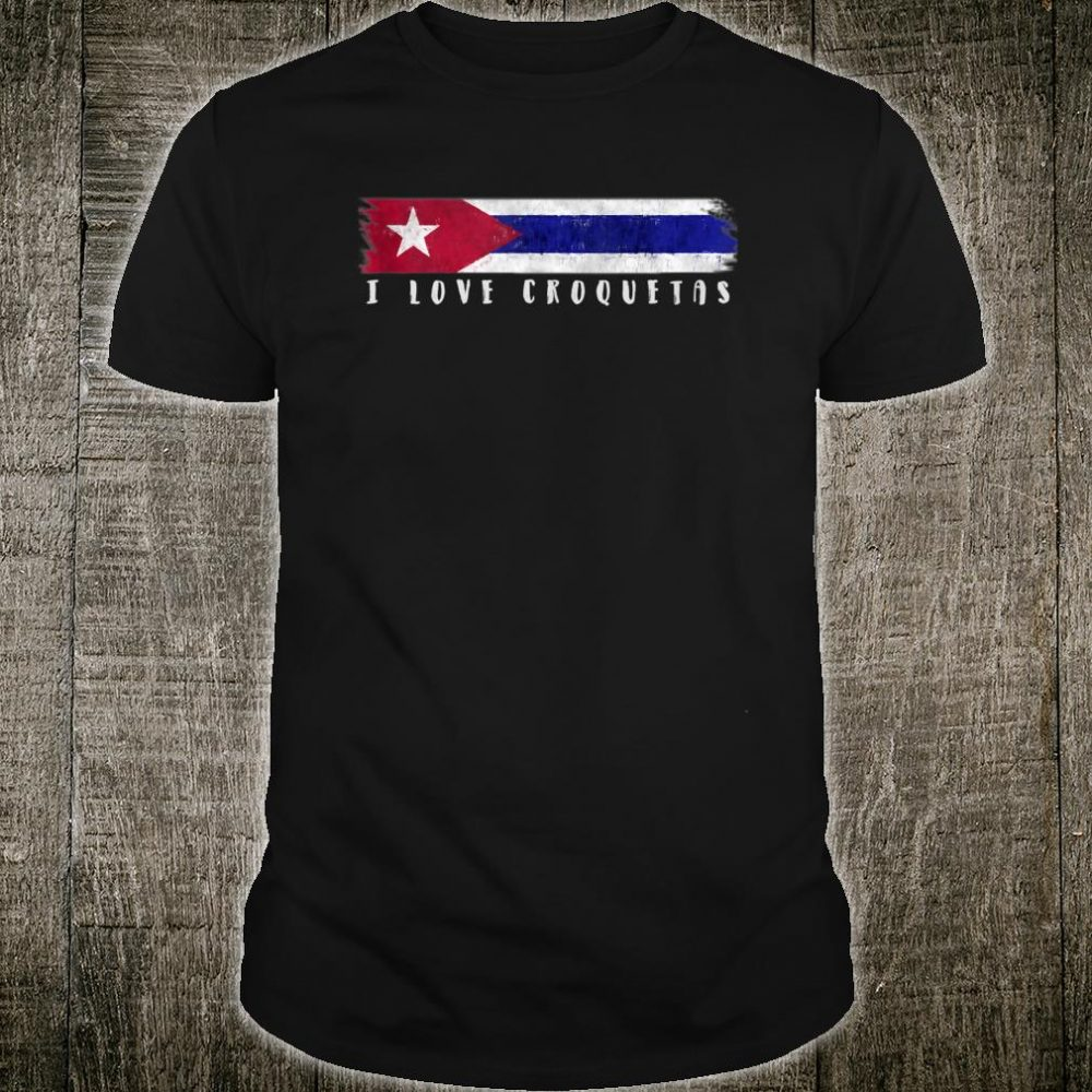 Cuban Flag I Love Croquetas Shirt