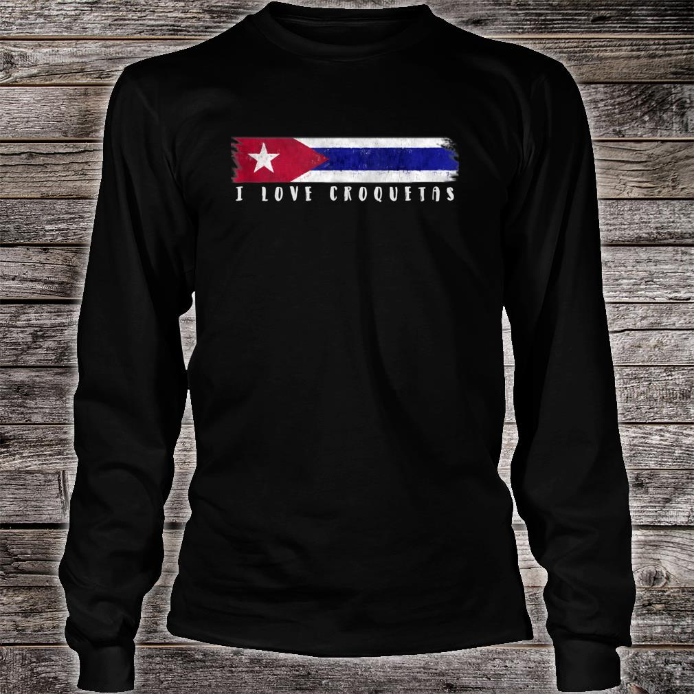 Cuban Flag I Love Croquetas Shirt Long sleeved