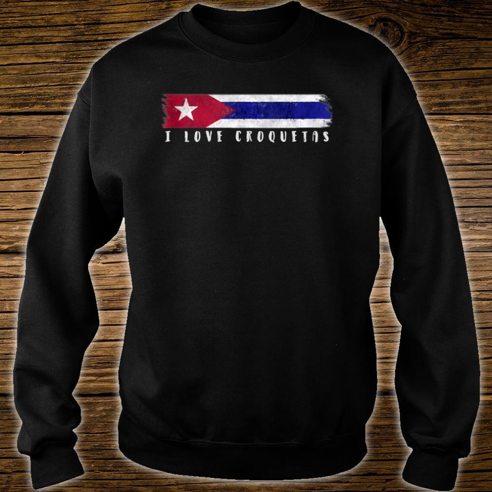 Cuban Flag I Love Croquetas Shirt sweater