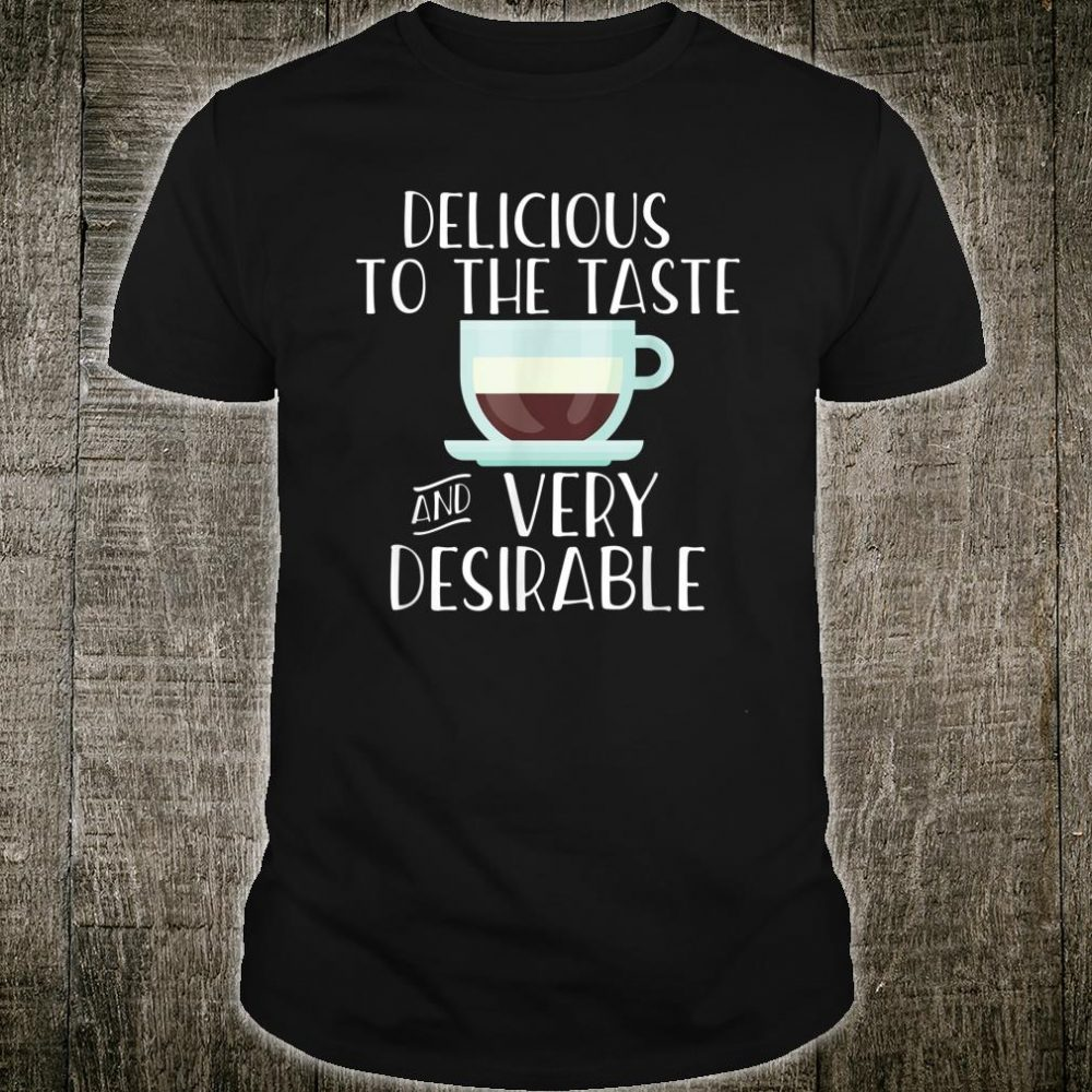 DELICIOUS TO THE TASTE & VERY DESIRABLE Post LDS Coffee Meme Shirt