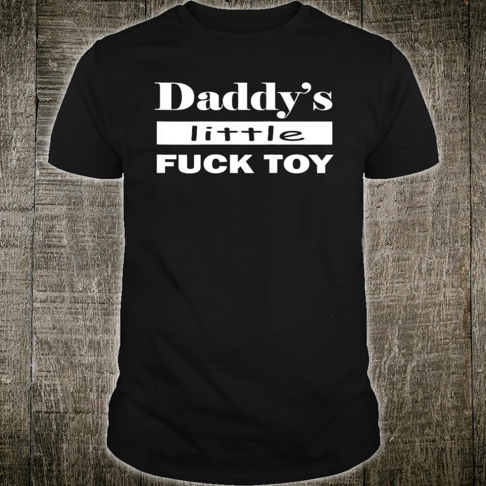Daddy's Fuck Toy Kinky Sex BDSM DDLG Submissive Dom Shirt
