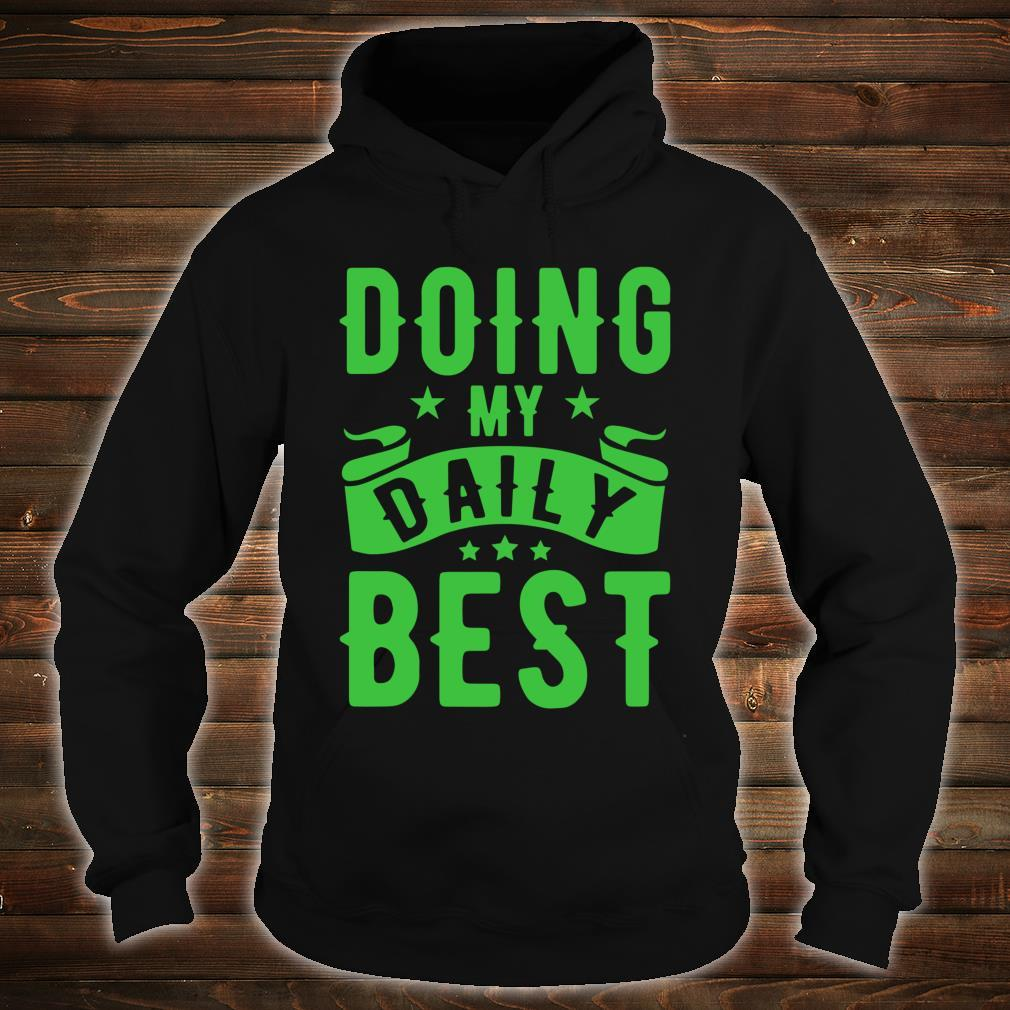 Doing my Daily Best Shirt hoodie