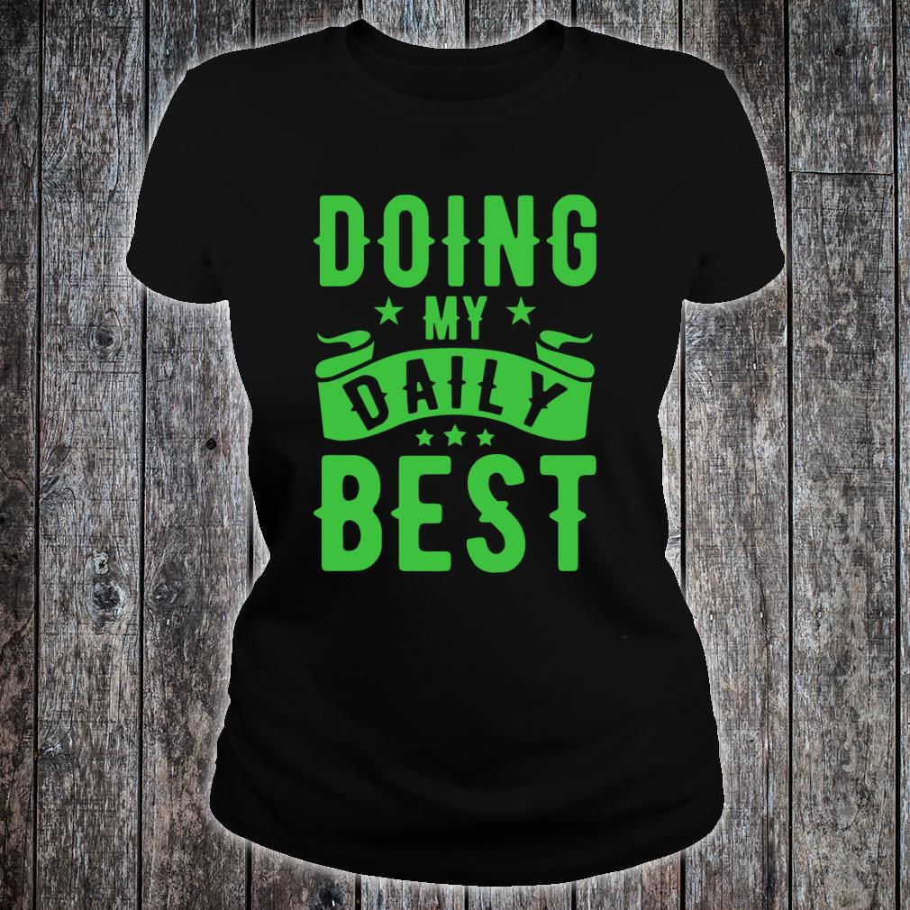 Doing my Daily Best Shirt ladies tee