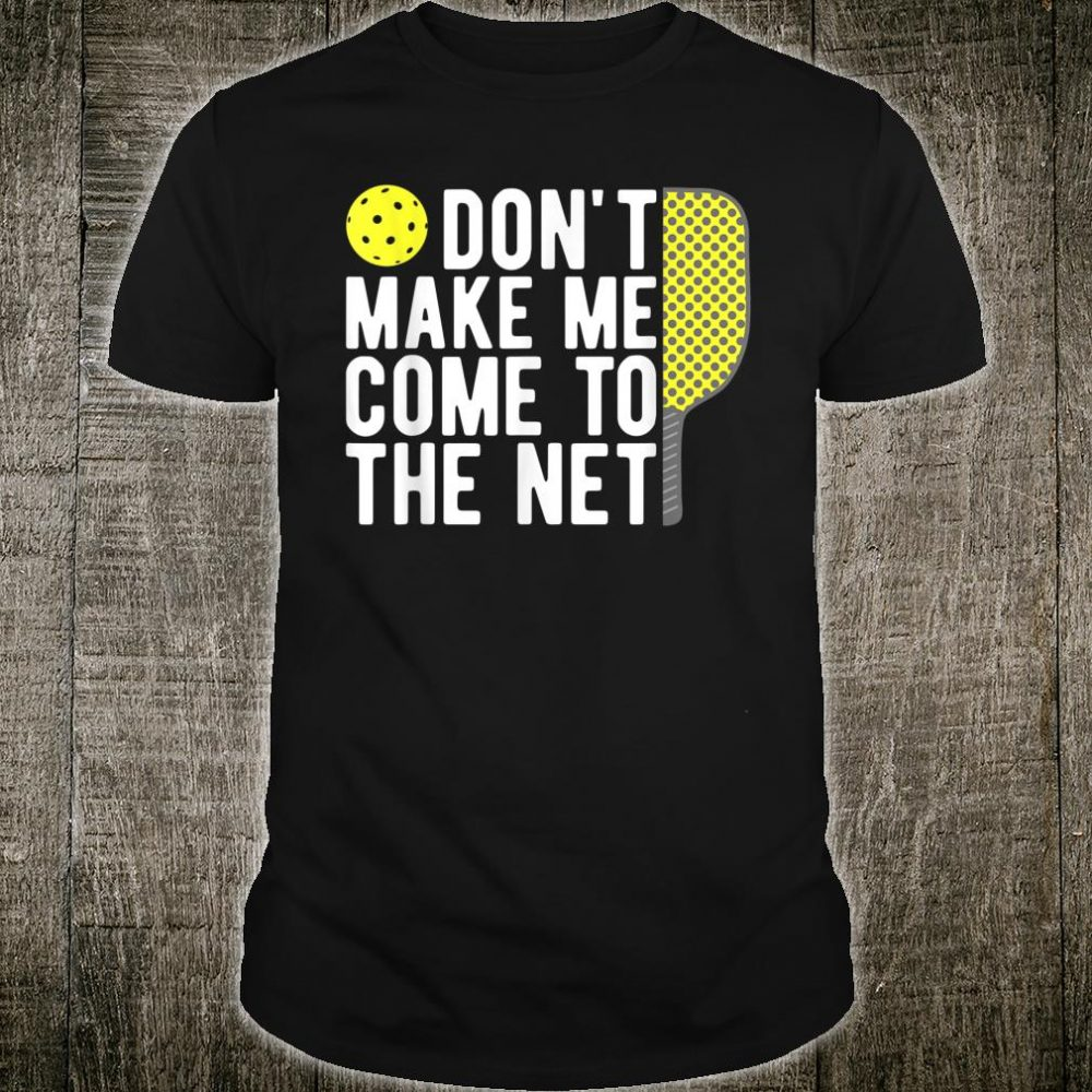Don't Make Me Come To The Net Pickleball Shirt