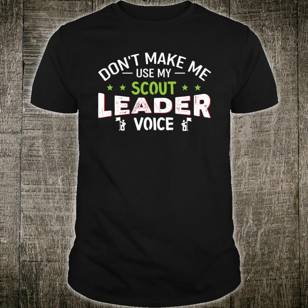 Don't Make Me Use My Scout Leader Voice Shirt