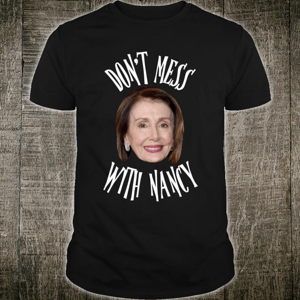 Don't Mess With Nancy Mama Shirt