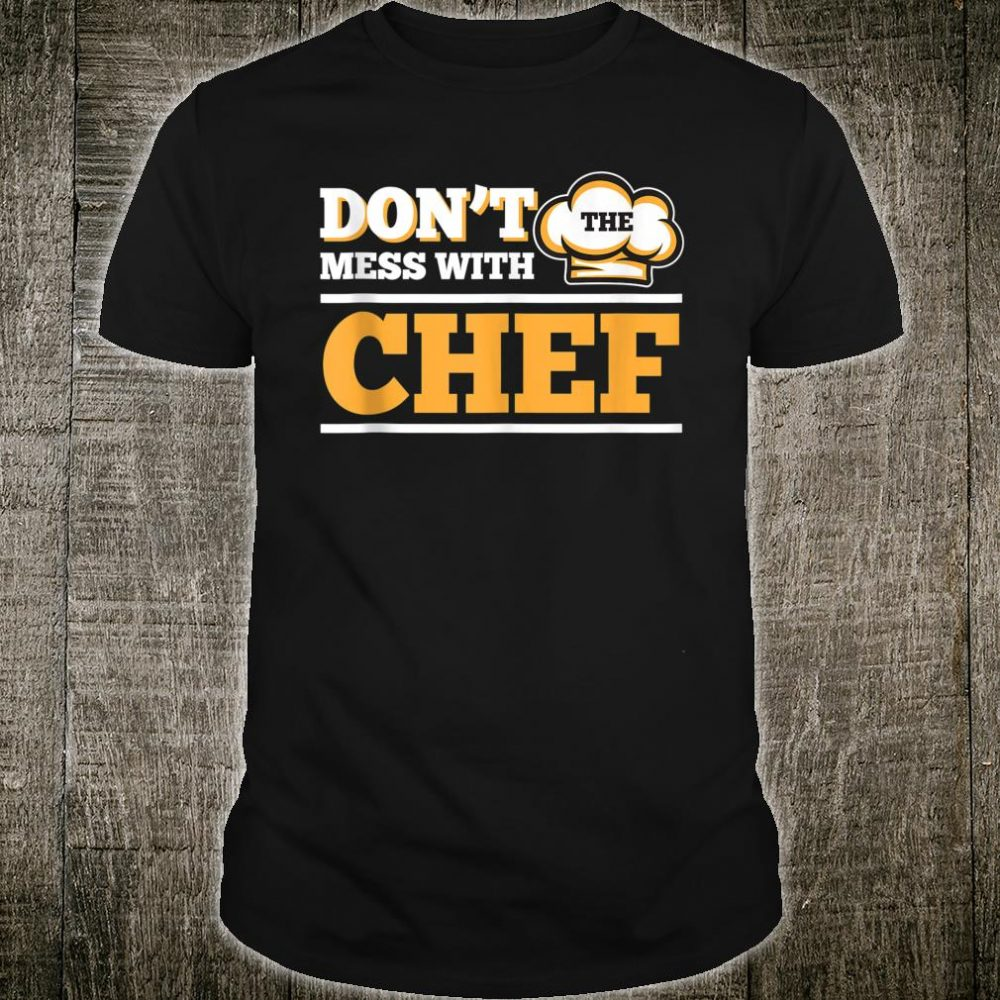Don't Mess With The Chef Cook Cooking Party Shirt