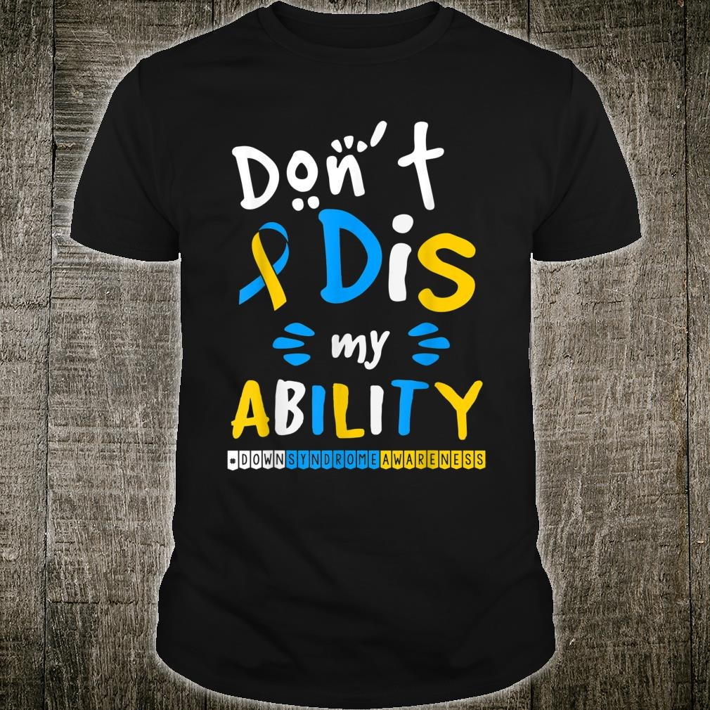 Down Syndrome Awareness Don't Dis My Ability Shirt