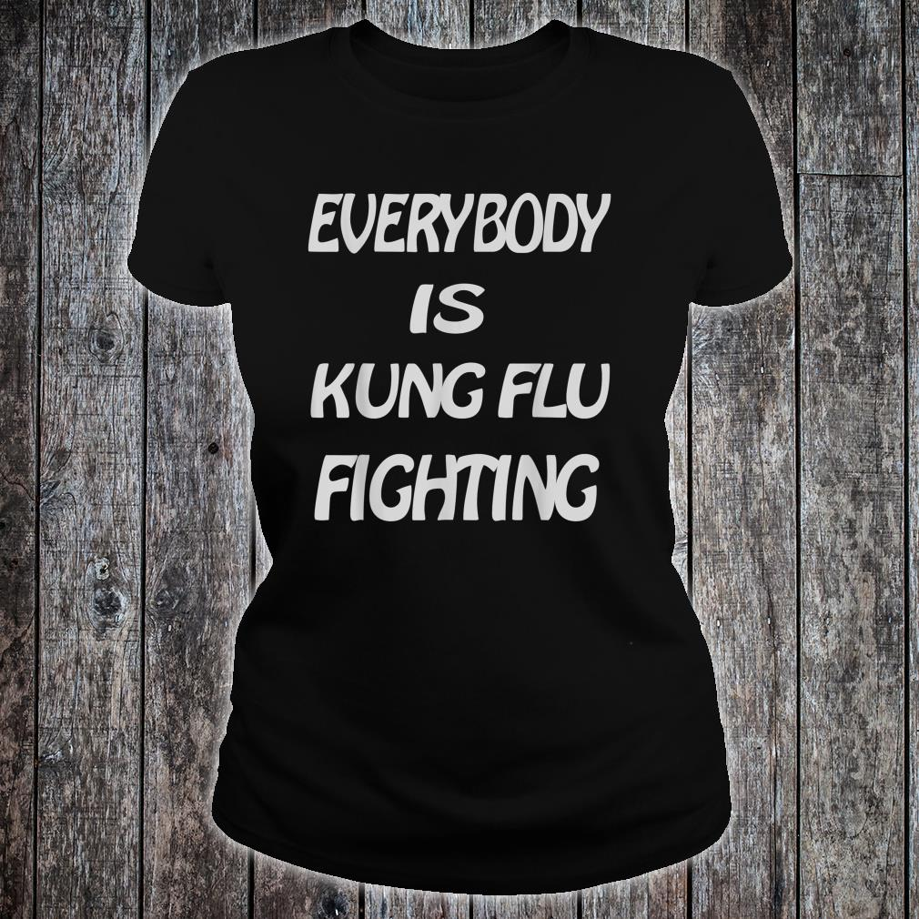 Everybody is Kung Flu Fighting Shirt ladies tee