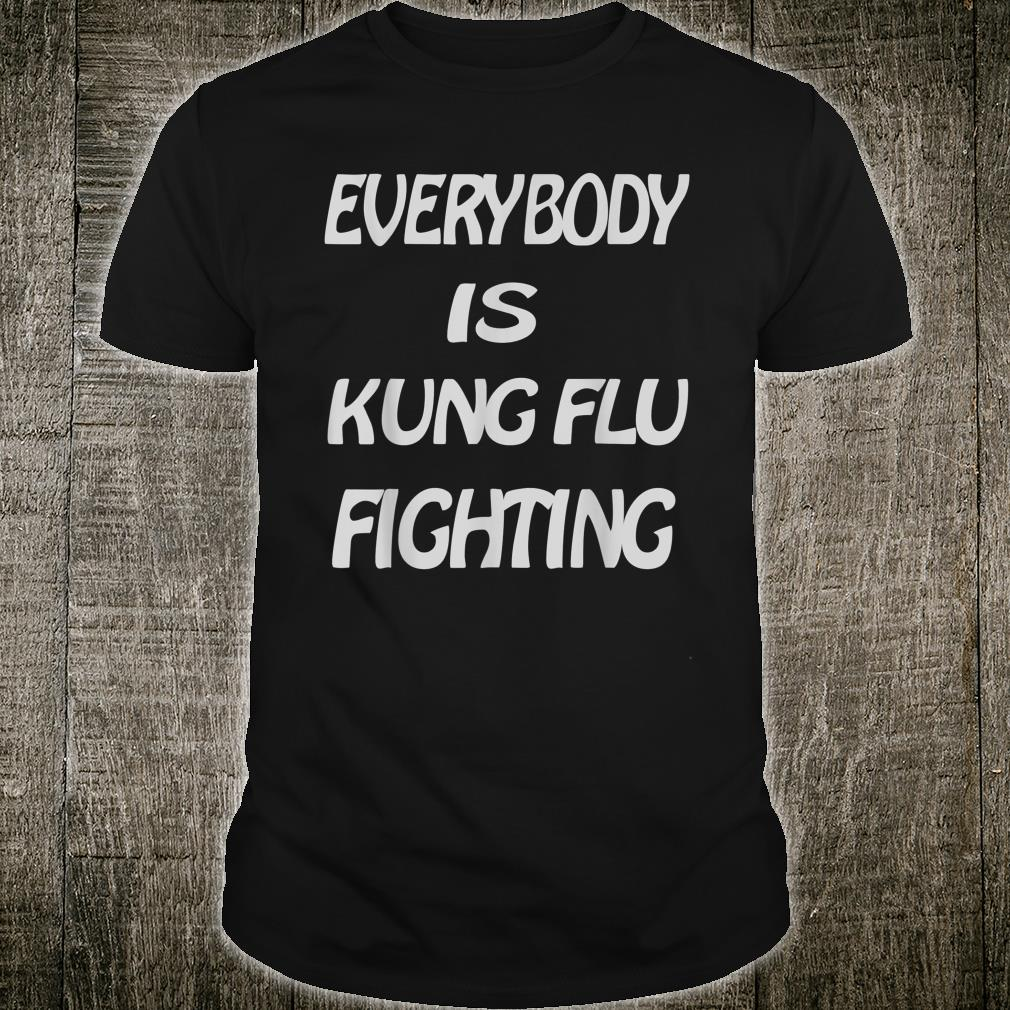 Everybody is Kung Flu Fighting Shirt