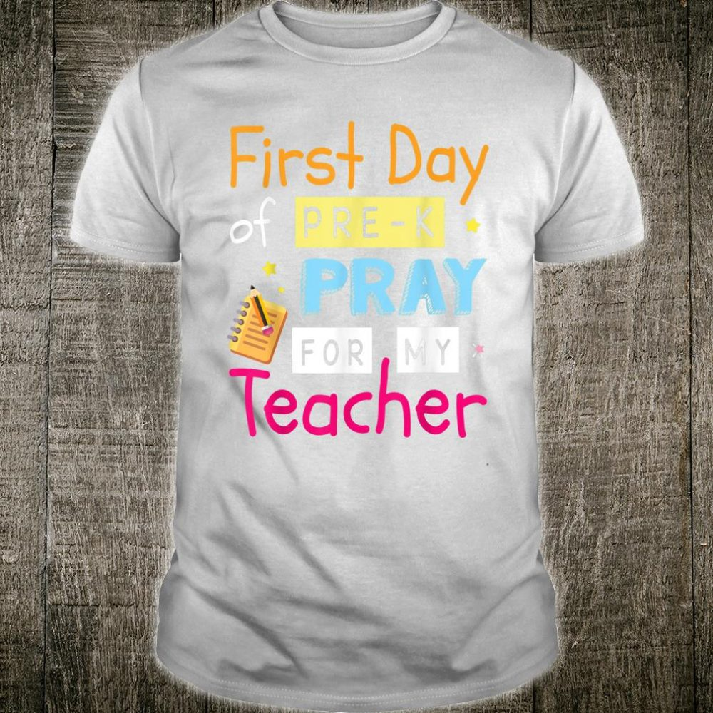 First Day Of Pre-k Pray For My Teacher Student Back School Shirt