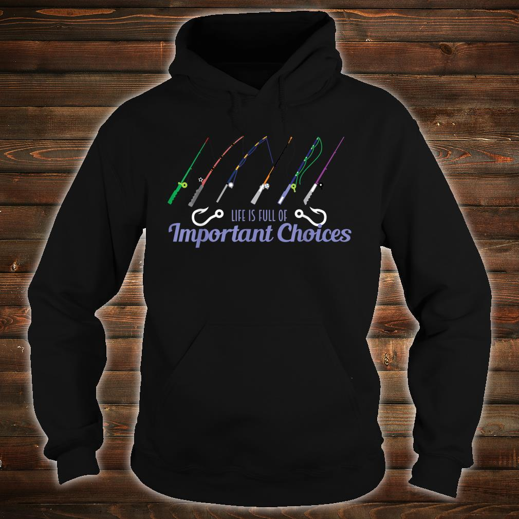 Fishing Life Is Full Of Choices Fish Rod Fisherman Shirt hoodie