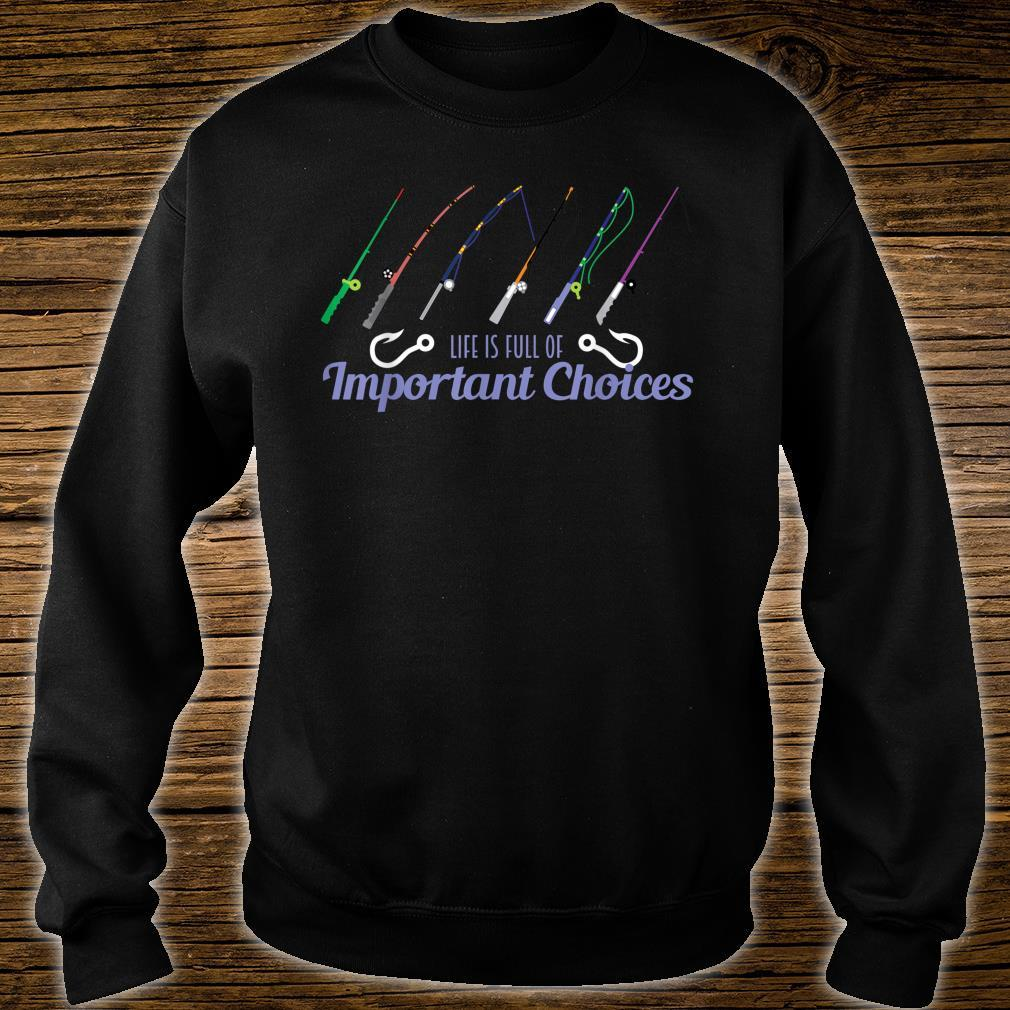Fishing Life Is Full Of Choices Fish Rod Fisherman Shirt sweater