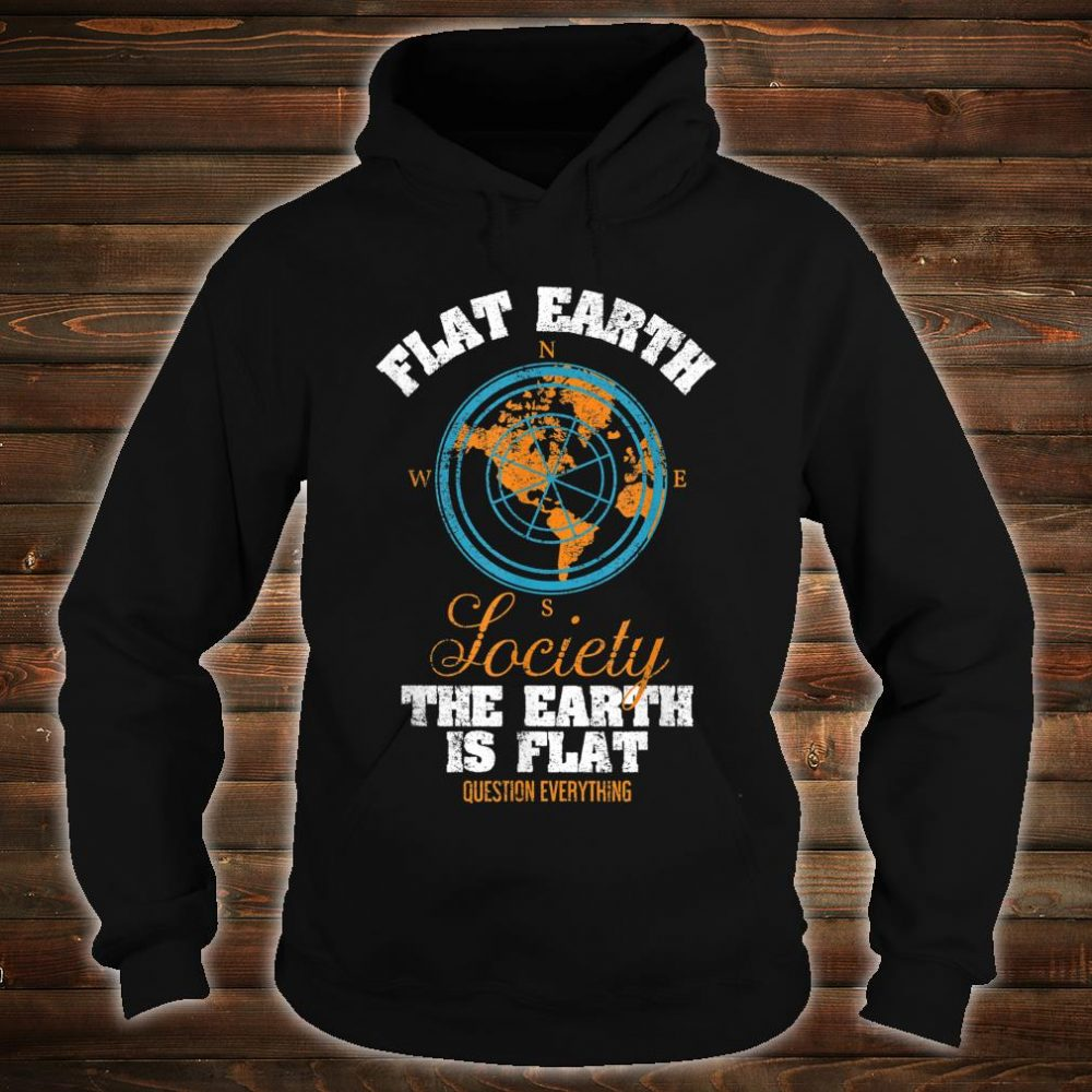 Flat Earth Society Compass Design Questions Everything Shirt hoodie