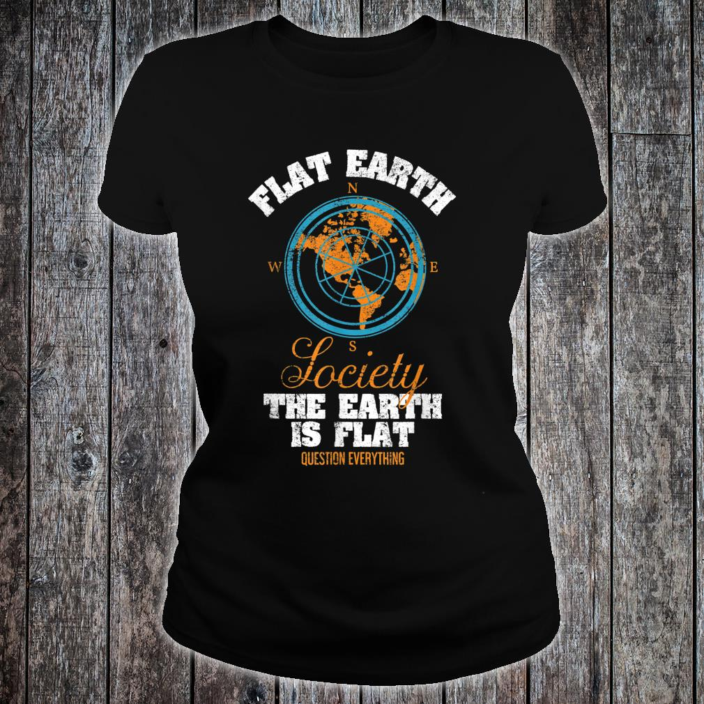 Flat Earth Society Compass Design Questions Everything Shirt ladies tee