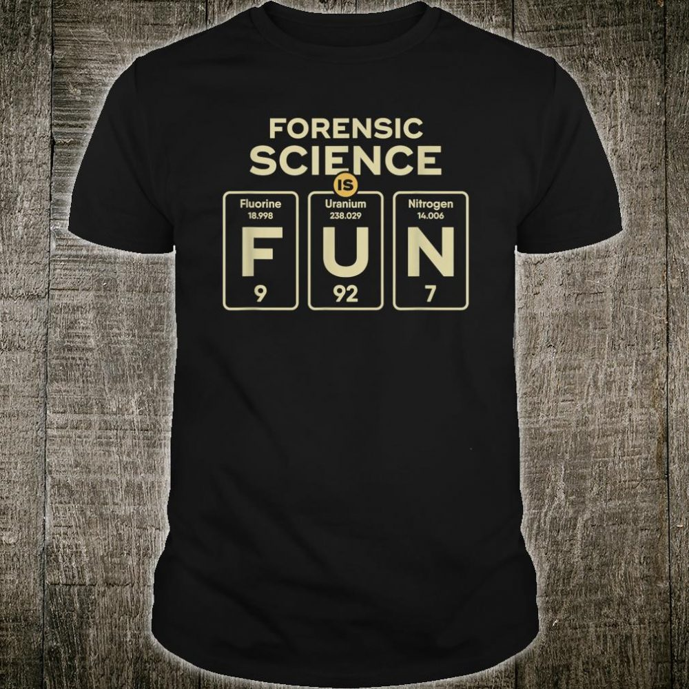 Forensic Science Is Fun Forensic Scientist Shirt