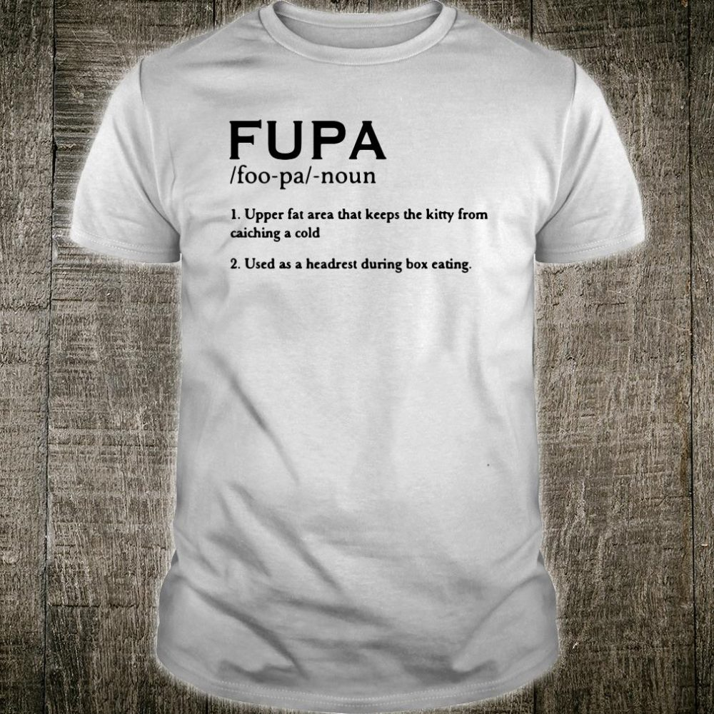Fupa upper fat area that keeps the kitty from caiching a cold shirt