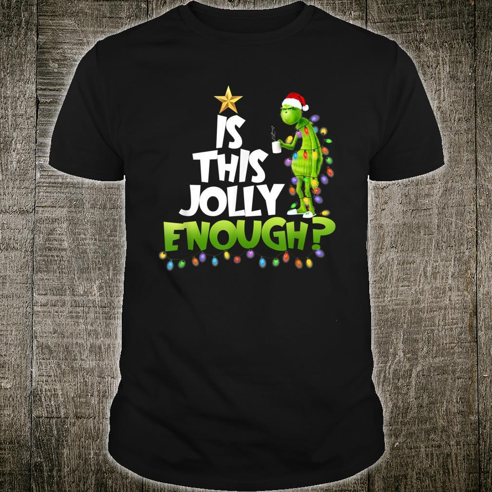 G.rinch Is this jolly enough Noel merry christmas Shirt
