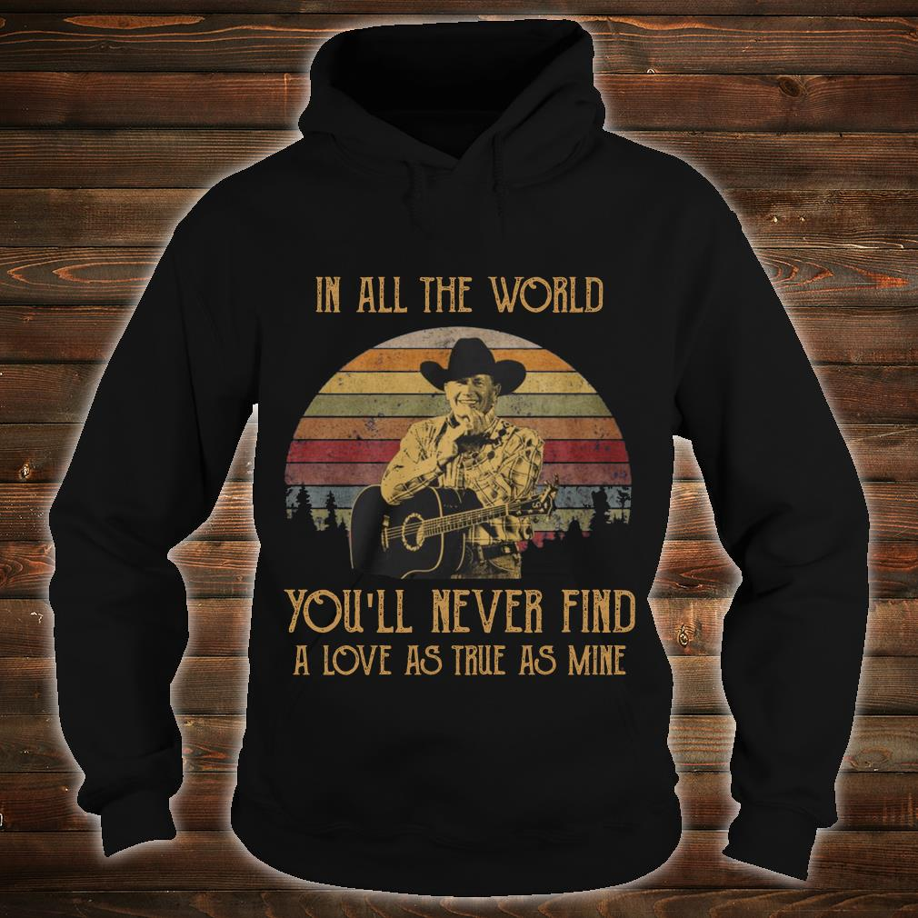 George Strait in all the world you will never find a love shirt hoodie