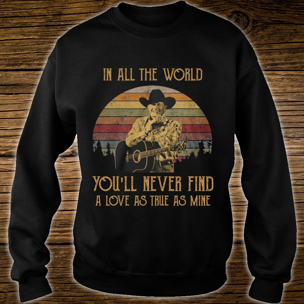 George Strait in all the world you will never find a love shirt sweater