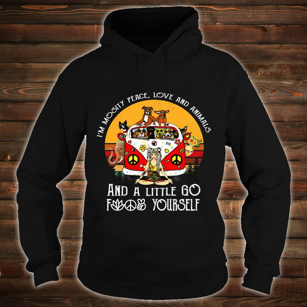 Girl in mostly peace love and animals a little go fuck yourself shirt hoodie