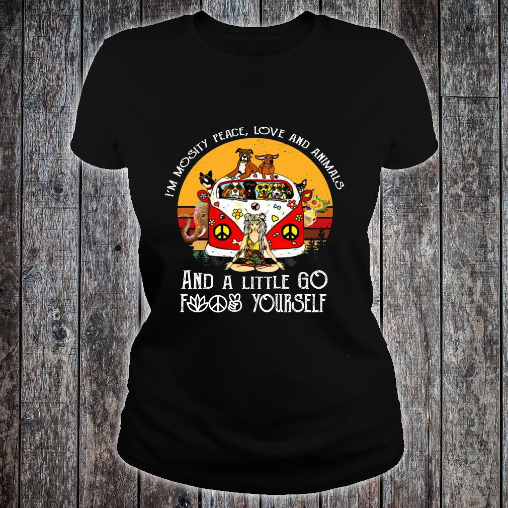 Girl in mostly peace love and animals a little go fuck yourself shirt ladies tee