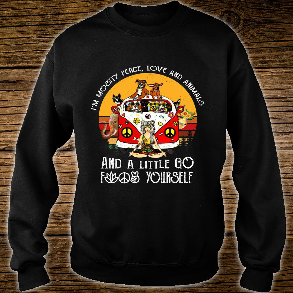 Girl in mostly peace love and animals a little go fuck yourself shirt sweater