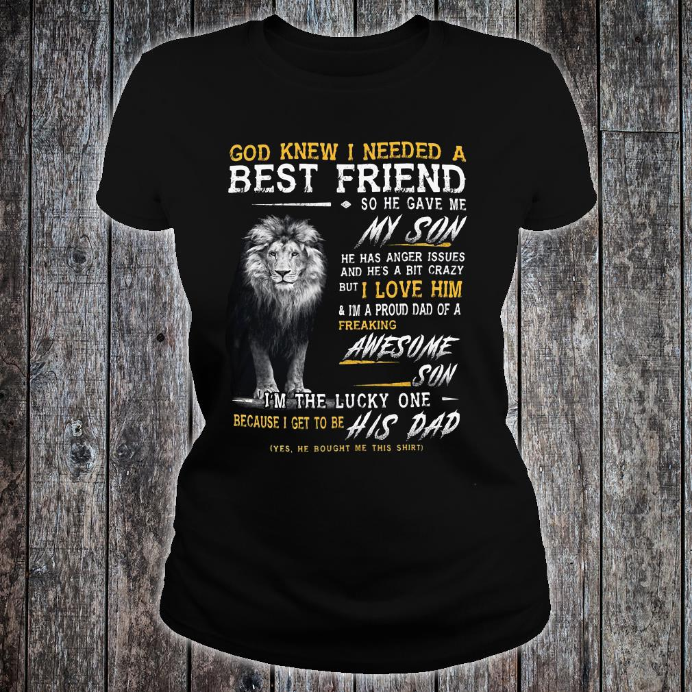 God Knew I Needed A Best Friend So He Gave Me My Son I Love Him Awesome Son I'm The Lucky One His Dad Shirt ladies tee