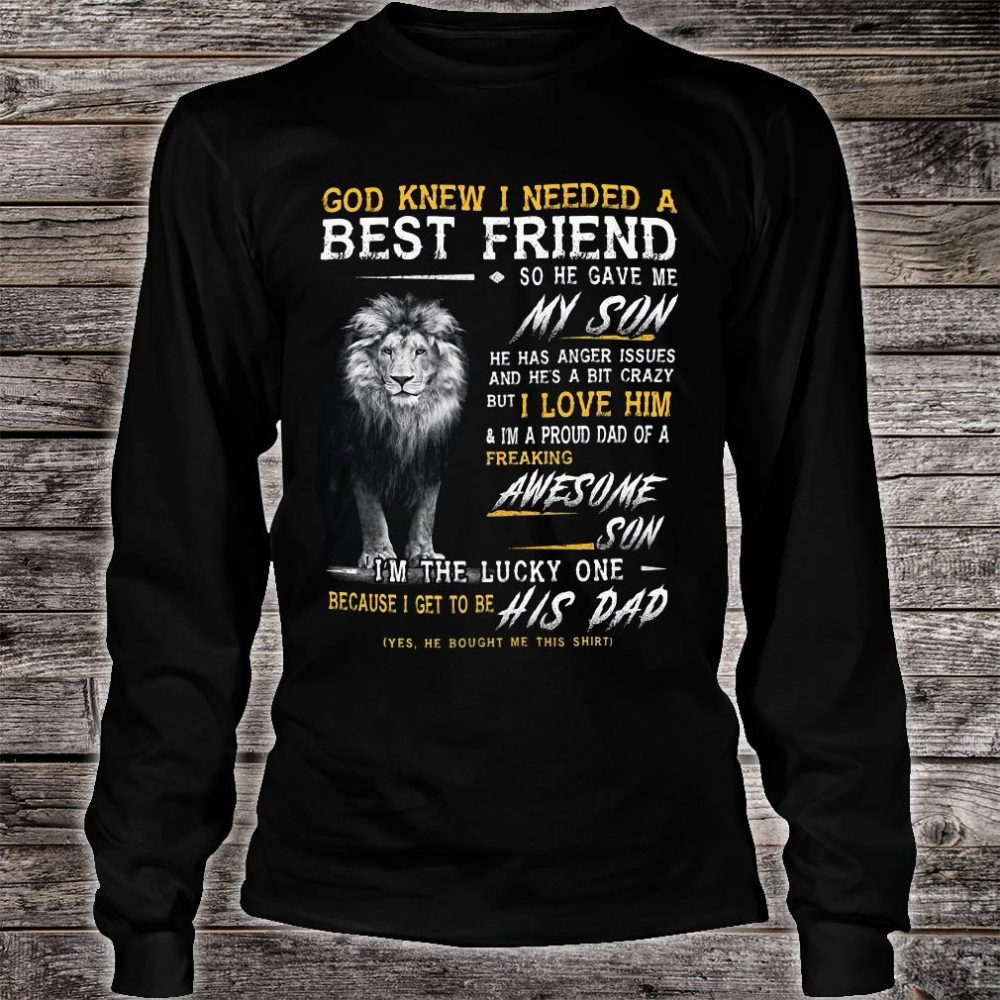 God Knew I Needed A Best Friend So He Gave Me My Son I Love Him Awesome Son I'm The Lucky One His Dad Shirt long sleeved