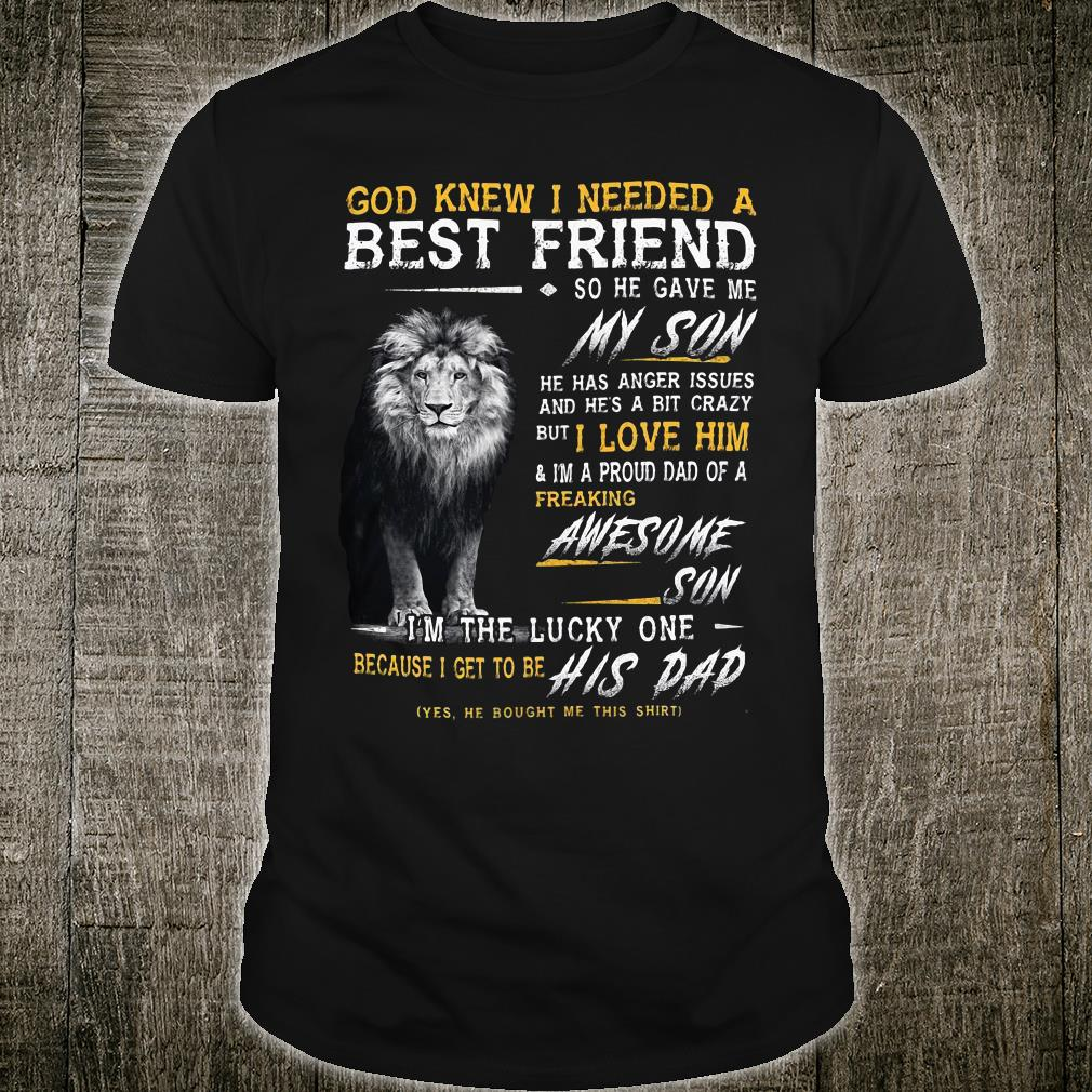 God Knew I Needed A Best Friend So He Gave Me My Son I Love Him Awesome Son I'm The Lucky One His Dad Shirt