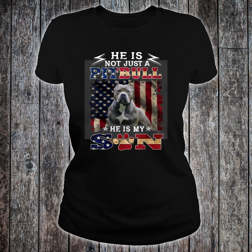 He is not just a pitbull he is my son Shirt ladies tee