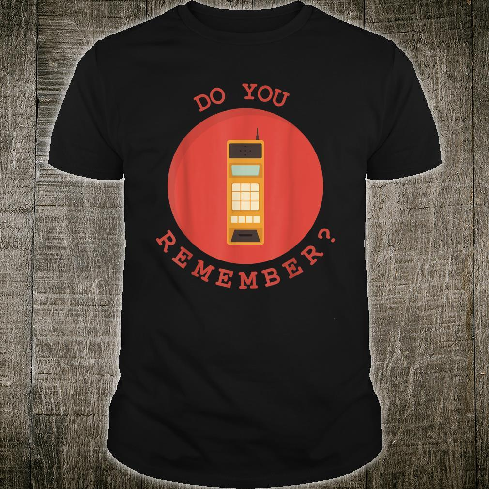 I Do You Remember First Cell Phone from the 70s and 80s Shirt