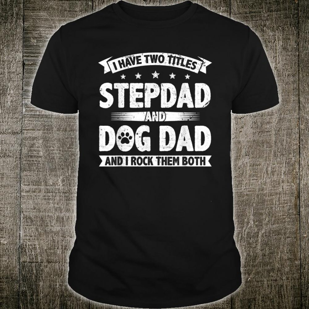 I Have Two Titles Stepdad And Dog Dad Shirt