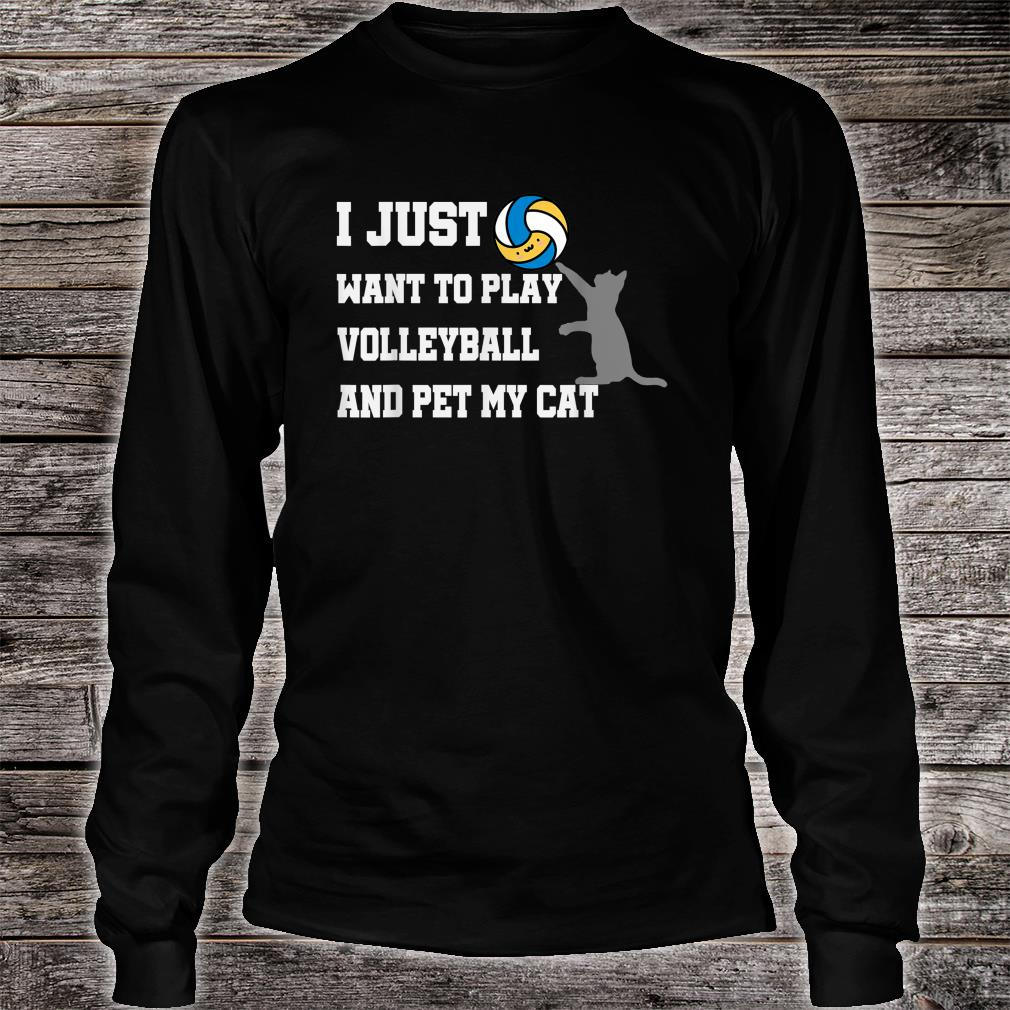 I Just Want To Play Volleyball And Pet My Cat Shirt long sleeved
