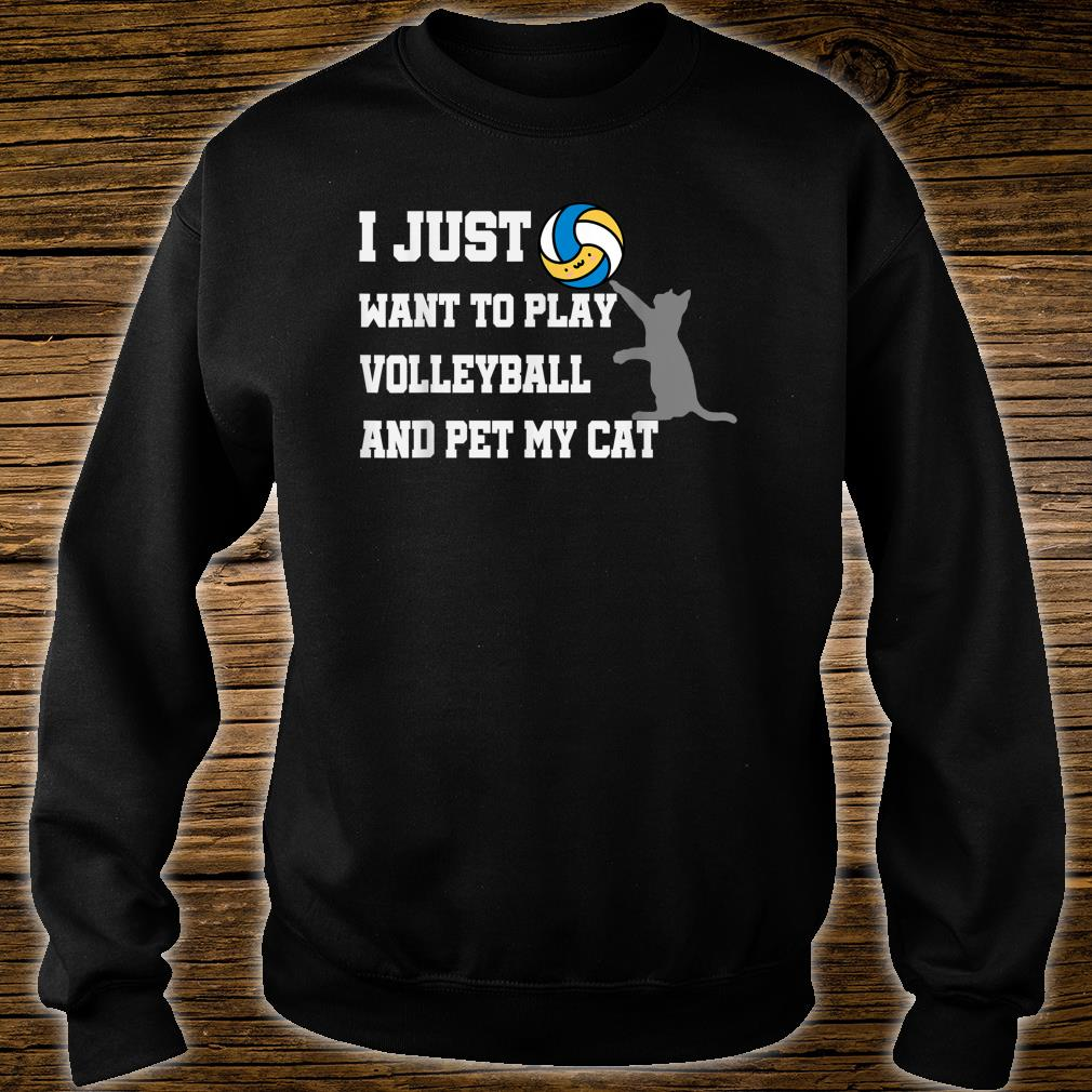 I Just Want To Play Volleyball And Pet My Cat Shirt sweater