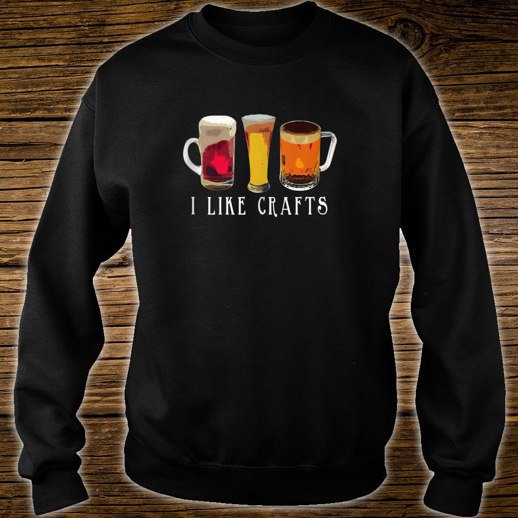 I Like Crafts Beer Shirt sweater