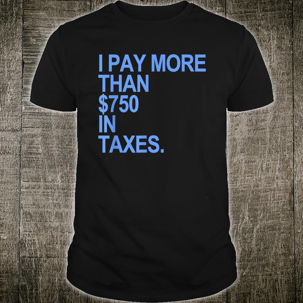 I PAY MORE THAN $750 IN TAXES blue Shirt