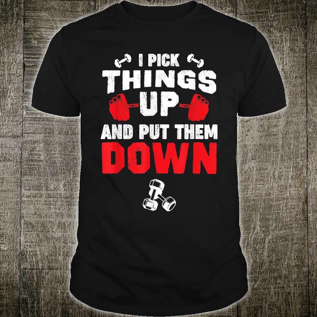 I Pick Things Up and Put Them Down Shirt