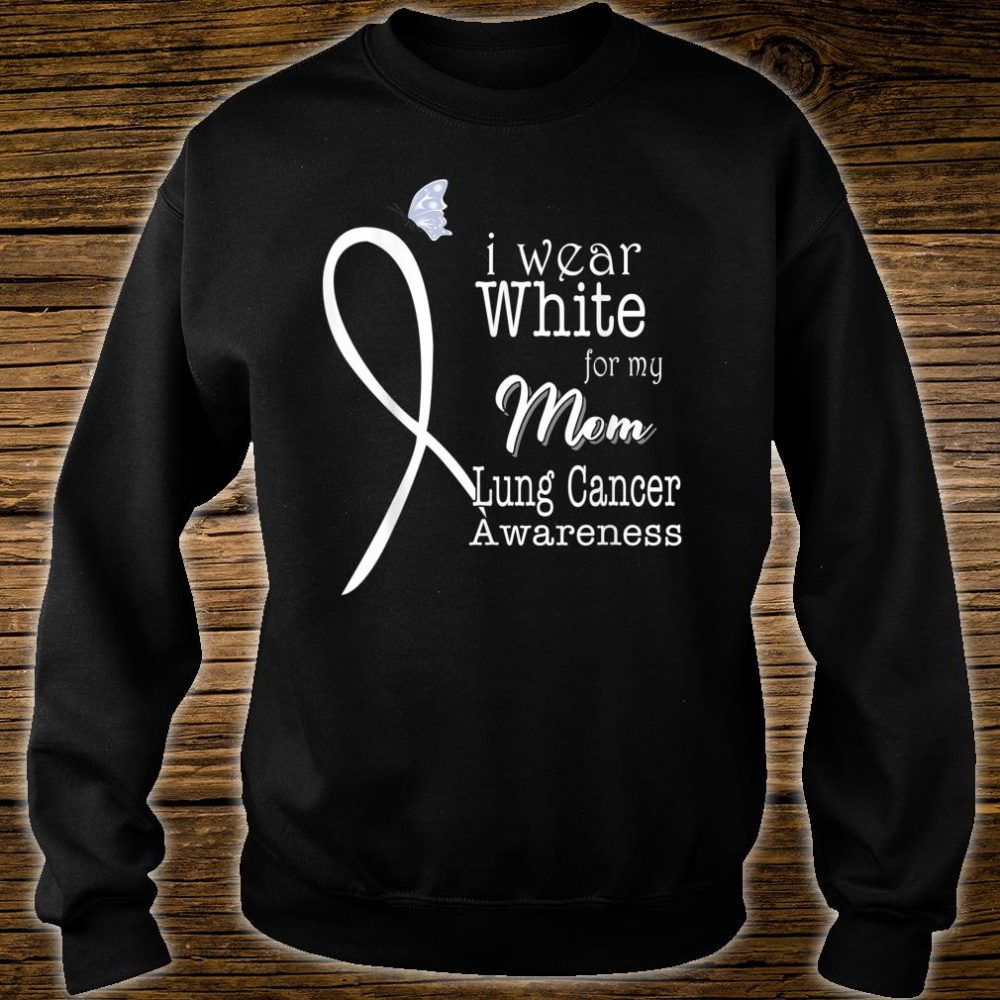 I Wear White For My Mom Lung Cancer Awareness Shirt sweater